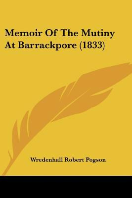 Memoir of the Mutiny at Barrackpore - Wredenhall Robert Pogson