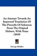 An Attempt Towards an Improved Translation of the Proverbs of Solomon: From the Original Hebrew, with Notes (1819)