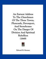An Earnest Address to the Churchmen of the Three Towns, Plymouth, Devonport, and Stonehouse: On the Danger of Division and Spiritual Rebellion (1849)