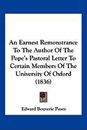 An Earnest Remonstrance to the Author of the Pope's Pastoral Letter to Certain Members of the University of Oxford (1836)