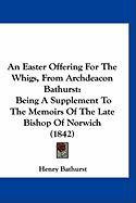 An Easter Offering for the Whigs, from Archdeacon Bathurst: Being a Supplement to the Memoirs of the Late Bishop of Norwich (1842)