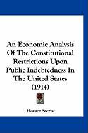 An Economic Analysis of the Constitutional Restrictions Upon Public Indebtedness in the United States (1914)