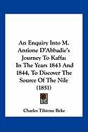 An Enquiry Into M. Antione D'Abbadie's Journey to Kaffa: In the Years 1843 and 1844, to Discover the Source of the Nile (1851)