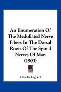 An Enumeration of the Medullated Nerve Fibers in the Dorsal Roots of the Spinal Nerves of Man (1903)