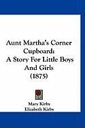 Aunt Martha's Corner Cupboard: A Story for Little Boys and Girls (1875)