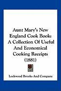 Aunt Mary's New England Cook Book: A Collection of Useful and Economical Cooking Receipts (1881)