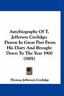 Autobiography of T. Jefferson Coolidge: Drawn in Great Part from His Diary and Brought Down to the Year 1900 (1901)