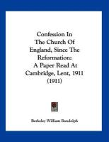 Confession in the Church of England, Since the Reformation: A Paper Read at Cambridge, Lent, 1911 (1911)