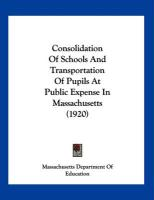 Consolidation of Schools and Transportation of Pupils at Public Expense in Massachusetts (1920)