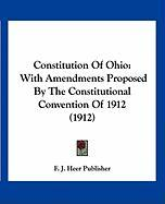 Constitution of Ohio: With Amendments Proposed by the Constitutional Convention of 1912 (1912)