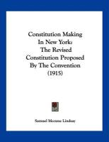 Constitution Making in New York: The Revised Constitution Proposed by the Convention (1915)