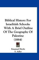 Biblical History for Israelitish Schools: With a Brief Outline of the Geography of Palestine (1884)
