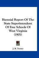 Biennial Report of the State Superintendent of Free Schools of West Virginia (1901)