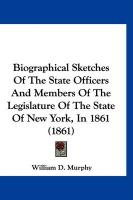 Biographical Sketches of the State Officers and Members of the Legislature of the State of New York, in 1861 (1861)