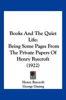 Books and the Quiet Life: Being Some Pages from the Private Papers of Henry Ryecroft (1922)