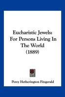 Eucharistic Jewels: For Persons Living in the World (1889)