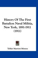 History of the First Battalion Naval Militia, New York, 1891-1911 (1911)