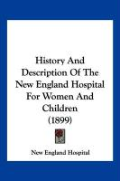 History and Description of the New England Hospital for Women and Children (1899)