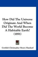 How Did the Universe Originate and When Did the World Become a Habitable Earth? (1891)