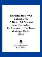 Illustrated History of Nebraska V1: A History of Nebraska from the Earliest Explorations of the Trans-Mississippi Region (1911)