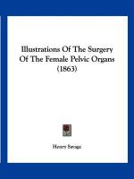 Illustrations of the Surgery of the Female Pelvic Organs (1863)