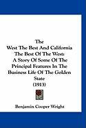 The West the Best and California the Best of the West: A Story of Some of the Principal Features in the Business Life of the Golden State (1913)