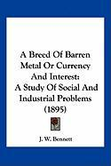 A Breed of Barren Metal or Currency and Interest: A Study of Social and Industrial Problems (1895)