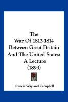 The War of 1812-1814 Between Great Britain and the United States: A Lecture (1899)