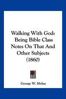 Walking with God: Being Bible Class Notes on That and Other Subjects (1860)