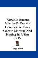 Words in Season: A Series of Practical Homilies for Every Sabbath Morning and Evening in a Year (1856)