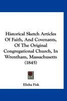 Historical Sketch Articles of Faith, and Covenants, of the Original Congregational Church, in Wrentham, Massachusetts (1845)