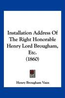 Installation Address of the Right Honorable Henry Lord Brougham, Etc. (1860)