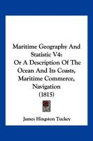 Maritime Geography and Statistic V4: Or a Description of the Ocean and Its Coasts, Maritime Commerce, Navigation (1815)
