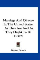 Marriage and Divorce in the United States: As They Are and as They Ought to Be (1889)