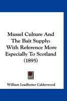 Mussel Culture and the Bait Supply: With Reference More Especially to Scotland (1895)