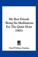 My Best Friend: Being Six Meditations for the Quiet Hour (1901)