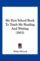 My First School Book to Teach Me Reading and Writing (1853)
