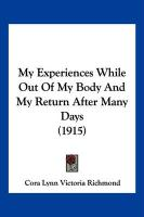 My Experiences While Out of My Body and My Return After Many Days (1915)