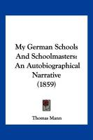 My German Schools and Schoolmasters: An Autobiographical Narrative (1859)