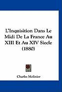 L'Inquisition Dans Le Midi De La France Au XIII Et Au XIV Siecle (1880) (French Edition)