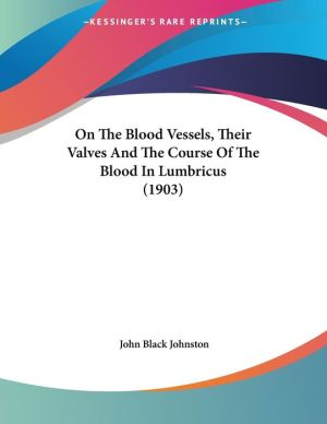 On the Blood Vessels, Their Valves and the Course of the Blood in Lumbricus (1903)