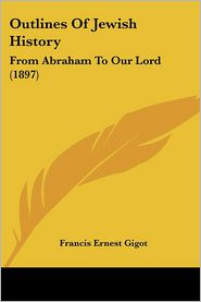 Outlines of Jewish History: From Abraham to Our Lord (1897)