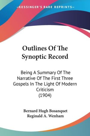 Outlines of the Synoptic Record: Being a Summary of the Narrative of the First Three Gospels in the Light of Modern Criticism (1904)