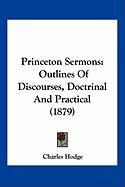 Princeton Sermons: Outlines of Discourses, Doctrinal and Practical (1879)