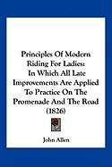Principles of Modern Riding for Ladies: In Which All Late Improvements Are Applied to Practice on the Promenade and the Road (1826)