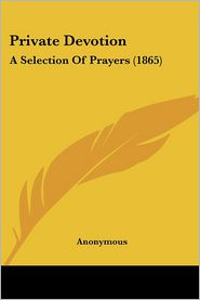 Private Devotion: A Selection of Prayers (1865)