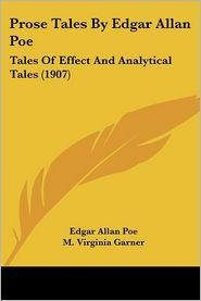 Prose Tales by Edgar Allan Poe: Tales of Effect and Analytical Tales (1907)