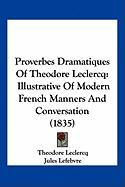 Proverbes Dramatiques of Theodore LeClercq: Illustrative of Modern French Manners and Conversation (1835)
