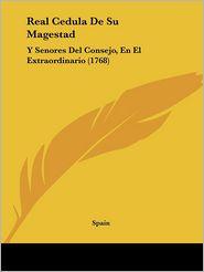 Real Cedula de Su Magestad: Y Senores del Consejo, En El Extraordinario (1768)