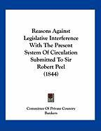 Reasons Against Legislative Interference with the Present System of Circulation Submitted to Sir Robert Peel (1844)